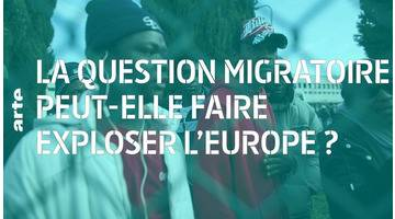 La question migratoire peut-elle faire exploser l'Europe ? - 28 minutes